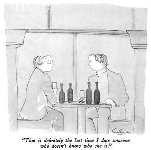 """"""" That is definitely the last time I date someone who doesn't know who she…"""" - New Yorker Cartoon by Richard Cline"""