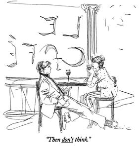 """Then don't think."" - New Yorker Cartoon by Richard Cline"