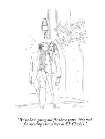 """We've been going out for three years.  Not bad for meeting over a beer at?"" - New Yorker Cartoon"