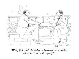"""""""Well, if I can't be either a borrower or a lender, what do I do with myself?"""" - New Yorker Cartoon by Richard Cline"""
