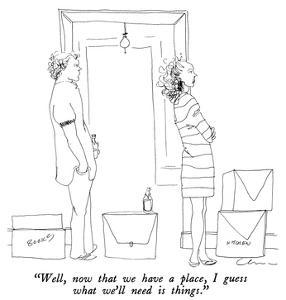 """""""Well, now that we have a place, I guess what we'll need is things."""" - New Yorker Cartoon by Richard Cline"""
