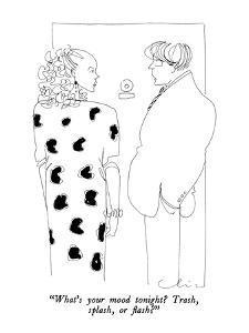 """What's your mood tonight?  Trash, splash, or flash?"" - New Yorker Cartoon by Richard Cline"
