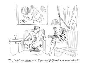 """""""Yes, I wish you would act as if your old girlfriends had never existed."""" - New Yorker Cartoon by Richard Cline"""