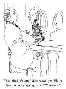 """""""You think it's easy?  How would you like to spend the day grappling with …"""" - New Yorker Cartoon by Richard Cline"""