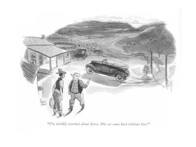 """I'm terribly worried about Steve. His car came back without him."" - New Yorker Cartoon"