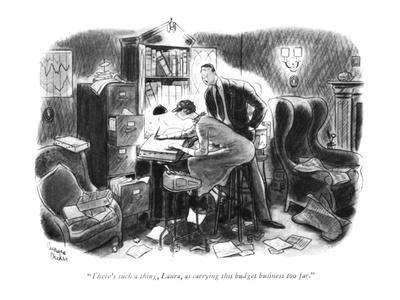 """There's such a thing, Laura, as carrying this budget business too far."" - New Yorker Cartoon"