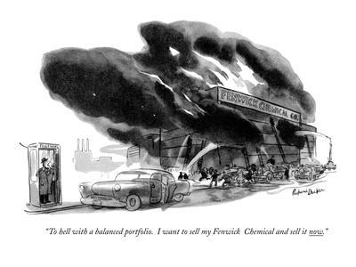 """To hell with a balanced portfolio. I want you to sell my Fenwick Chemical?"" - New Yorker Cartoon"