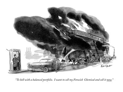 """To hell with a balanced portfolio. I want you to sell my Fenwick Chemical?"" - New Yorker Cartoon by Richard Decker"