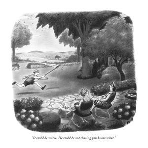 """It could be worse. He could be out chasing you know what."" - New Yorker Cartoon by Richard Taylor"