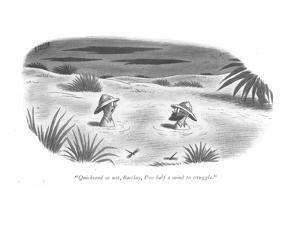 """Quicksand or not, Barclay, I've half a mind to struggle."" - New Yorker Cartoon by Richard Taylor"