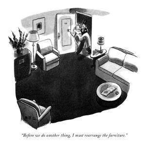 """Before we do another thing, I must rearrange the furniture."" - New Yorker Cartoon by Robert J. Day"