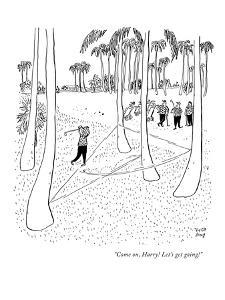 """Come on, Harry! Let's get going!"" - New Yorker Cartoon by Robert J. Day"