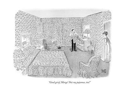 """Good grief, Marge! Not my pajamas, too!"" - New Yorker Cartoon"