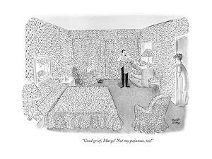 """Good grief, Marge! Not my pajamas, too!"" - New Yorker Cartoon by Robert J. Day"