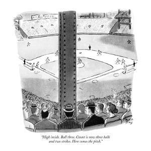 """High inside. Ball three. Count is now three balls and two strikes. Here c?"" - New Yorker Cartoon by Robert J. Day"