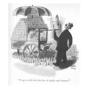 """I say to hell with the law of supply and demand."" - New Yorker Cartoon by Robert J. Day"