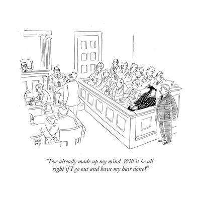 """I've already made up my mind. Will it be all right if I go out and have m..."" - New Yorker Cartoon"