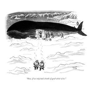 """Now, if we only had a bottle of good white wine."" - New Yorker Cartoon by Robert J. Day"