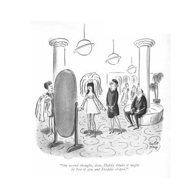 """On second thought, dear, Daddy thinks it might be best if you and Freddie?"" - New Yorker Cartoon"