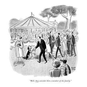"""Well, they consider him a member of the family."" - New Yorker Cartoon by Robert J. Day"