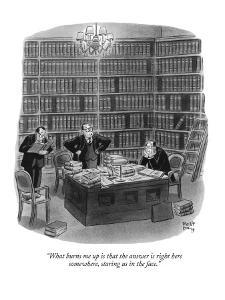 """What burns me up is that the answer is right here somewhere, staring us i?"" - New Yorker Cartoon by Robert J. Day"