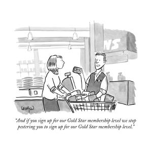 """""""And if you sign up for our Gold Star membership level we stop pestering y... - New Yorker Cartoon by Robert Leighton"""
