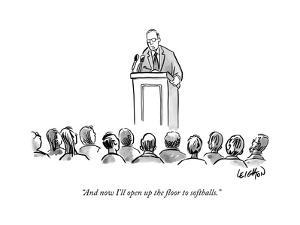 """""""And now I'll open up the floor to softballs."""" - New Yorker Cartoon by Robert Leighton"""
