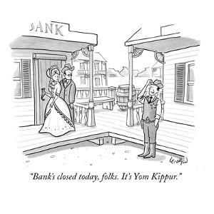 """Bank's closed today, folks. It's Yom Kippur."" - New Yorker Cartoon by Robert Leighton"