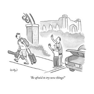 """""""Be afraid to try new things!"""" - New Yorker Cartoon by Robert Leighton"""