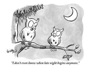 """""""I don't even know when late night begins anymore."""" - New Yorker Cartoon by Robert Leighton"""