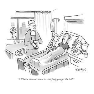 """I'll have someone come in and prep you for the bill."" - New Yorker Cartoon by Robert Leighton"