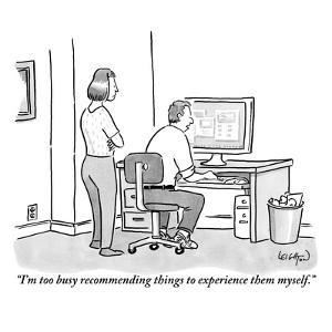 """""""I'm too busy recommending things to experience them myself."""" - New Yorker Cartoon by Robert Leighton"""