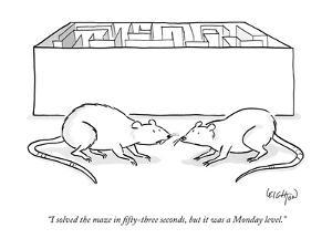 """""""I solved the maze in fifty-three seconds, but it was a Monday level."""" - New Yorker Cartoon by Robert Leighton"""