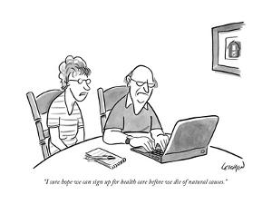 """""""I sure hope we can sign up for health care before we die of natural cause - New Yorker Cartoon by Robert Leighton"""