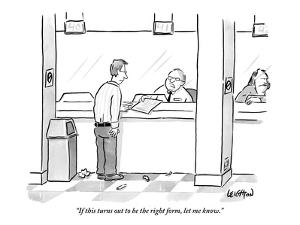 """""""If this turns out to be the right form, let me know."""" - New Yorker Cartoon by Robert Leighton"""