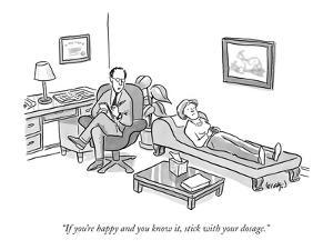 """""""If you're happy and you know it, stick with your dosage."""" - New Yorker Cartoon by Robert Leighton"""
