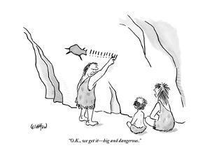 """O.K., we get it?big and dangerous."" - New Yorker Cartoon by Robert Leighton"