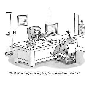"""""""So that's our offer: blood, toil, tears, sweat, and dental."""" - New Yorker Cartoon by Robert Leighton"""