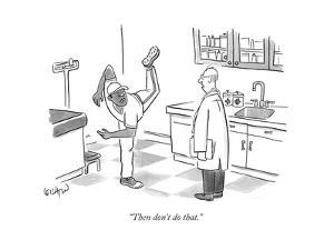 """""""Then don't do that."""" - New Yorker Cartoon by Robert Leighton"""
