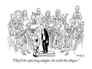 """""""They'll be expecting adagio. Go with the allegro."""" - New Yorker Cartoon by Robert Leighton"""