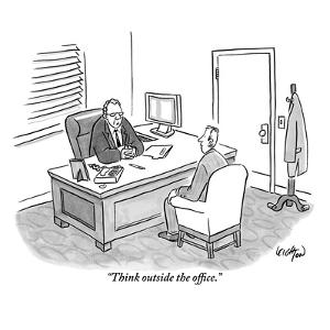 """""""Think outside the office."""" - New Yorker Cartoon by Robert Leighton"""