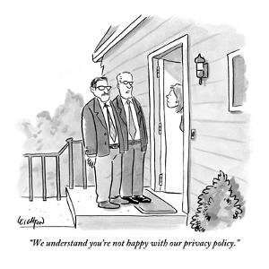 """""""We understand you're not happy with our privacy policy."""" - New Yorker Cartoon by Robert Leighton"""