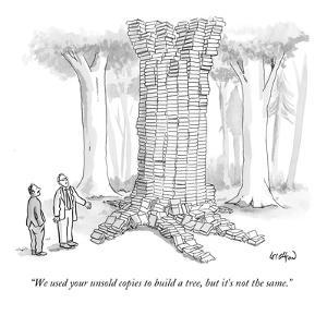 """""""We used your unsold copies to build a tree, but it's not the same."""" - New Yorker Cartoon by Robert Leighton"""