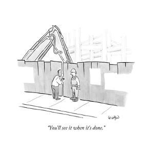 """""""You'll see it when it's done."""" - New Yorker Cartoon by Robert Leighton"""
