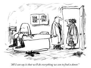 """All I can say is that we'll do everything we can to find a donor."" - New Yorker Cartoon by Robert Weber"