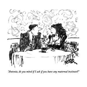 """""""Antonia, do you mind if I ask if you have any maternal instincts?"""" - New Yorker Cartoon by Robert Weber"""