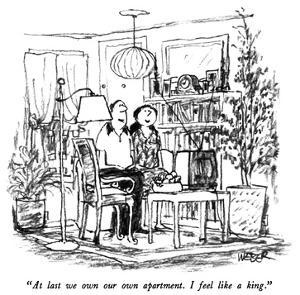 """At last we own our own apartment.  I feel like a king."" - New Yorker Cartoon by Robert Weber"