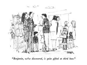 """""""Benjamin, we've discovered, is quite gifted at third base."""" - New Yorker Cartoon by Robert Weber"""