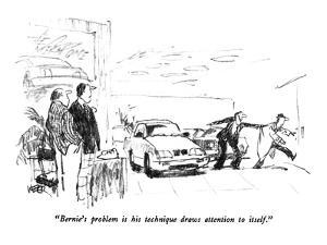 """""""Bernie's problem is his technique draws attention to itself."""" - New Yorker Cartoon by Robert Weber"""