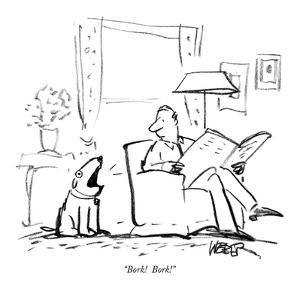"""Bork!  Bork!"" - New Yorker Cartoon by Robert Weber"